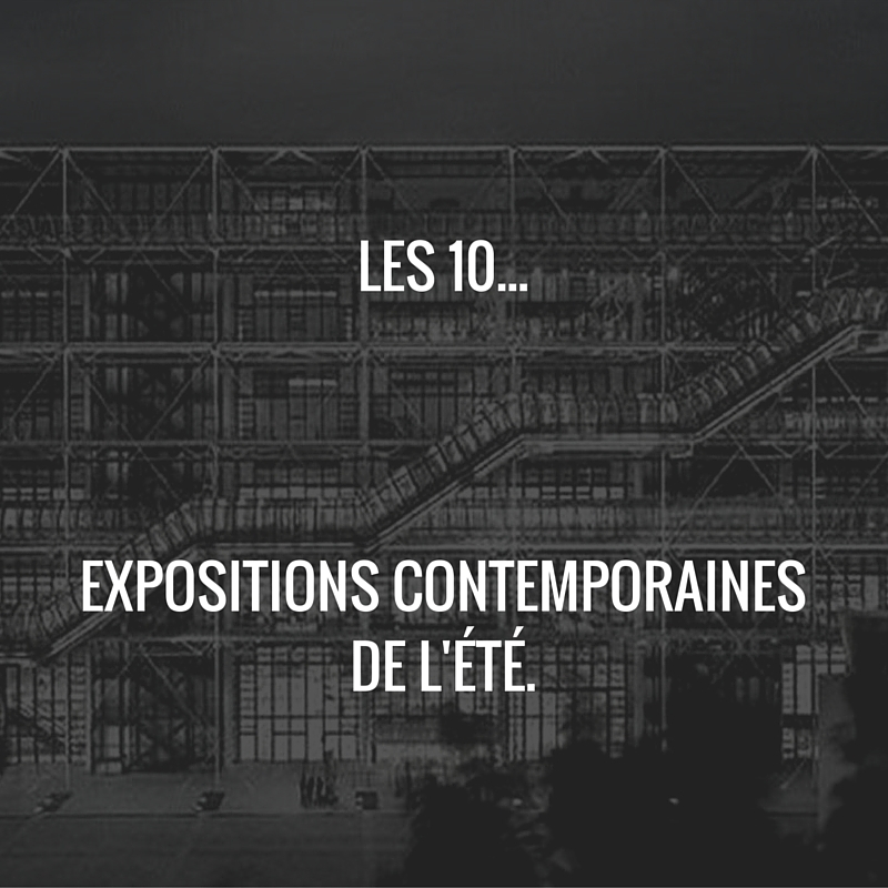 Les 10… Expositions contemporaines del'Été.